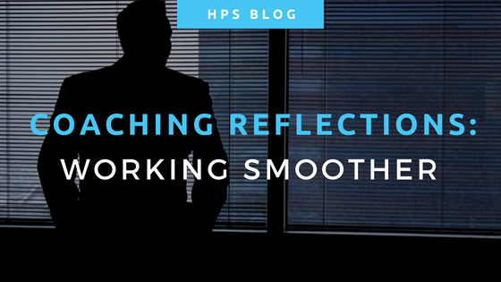 Coaching Reflections - Working Smoother