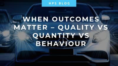 When Outcomes Matter – Quality vs Quantity vs Behaviour